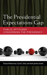 The Presidential Expectations Gap : Public Attitudes Concerning the Presidency - Waterman Richard Jenkins-Smith Hank C Si