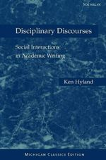 Disciplinary Discourses : Social Interactions in Academic Writing - Ken Hyland