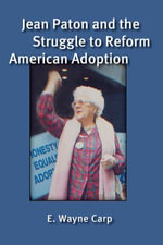 Jean Paton and the Struggle to Reform American Adoption - E. Wayne Carp