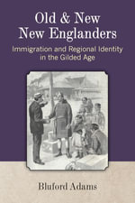 Old and New New Englanders : Immigration and Regional Identity in the Gilded Age - Bluford Adams