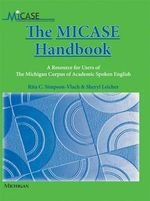 The MICASE Handbook : A Resource for Users of the Michigan Corpus of Academic Spoken English - Rita C. Simpson-Vlach