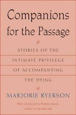Companions for the Passage : Stories of the Intimate Privilege of Accompanying the Dying - Marjorie Ryerson