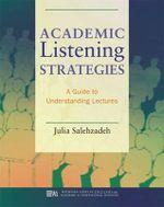 Academic Listening Strategies : A Guide to Understanding Lectures - Julia Salehzadeh