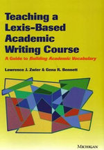Teaching a Lexis-Based Academic Writing Course : A Guide to Building Academic Vocabulary - Lawrence J Zwier