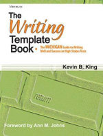 The Writing Template Book : The Michigan Guide to Writing Well and Success on High-Stakes Tests - Kevin B King