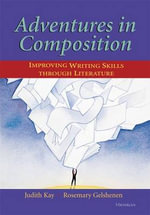 Adventures in Composition : Improving Writing Skills Through Literature - Judith Kay