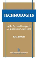 Technologies in the Second Language Composition Classroom - Joel Bloch