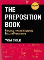 The Preposition Book : Practice Toward Mastering English Prepositions - Tom Cole