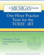 One-hour Practice Tests for the TOEFL IBT : A Michigan Guide