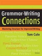 Grammar-writing Connections : Mastering Structure for Improved Writing - Tom Cole