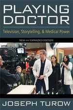 Playing Doctor : Television, Storytelling, and Medical Power - Joseph Turow