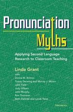 Pronunciation Myths : Applying Second Language Research to Classroom Teaching - Linda Grant