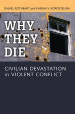 Why They Die : Civilian Devastation in Violent Conflict - Daniel Rothbart