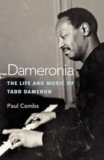 Dameronia : The Life and Music of Tadd Dameron - Paul Combs