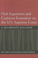 Oral Arguments and Coalition Formation on the U.S. Supreme Court : A Deliberate Dialogue - Professor Ryan C Black