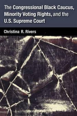 The Congressional Black Caucus, Minority Voting Rights, and the U.S. Supreme Court - Christina Rivers