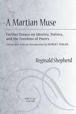A Martian Muse : Further Readings on Identity, Politics, and the Freedom of Poetry - Reginald Shepherd