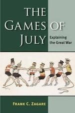 The Games of July : Explaining the Great War - Frank C. Zagare