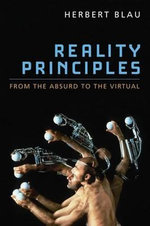 Reality Principles : From the Absurd to the Virtual - Herbert Blau