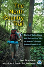 The North Country Trail : The Best Walks, Hikes and Backpacking Trips on America's Longest National Scenic Trail - Ron Strickland