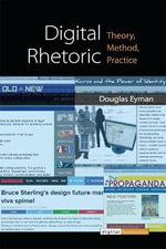 Digital Rhetoric : Theory, Method, Practice - Douglas Eyman