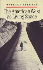 The American West as Living Space - Wallace Stegner