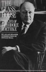 The Glass House : The Life of Theodore Roethke - Allan Seager