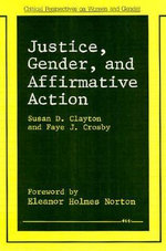 Justice, Gender and Affirmative Action : Critical Perspectives on Women & Gender S. - Susan D. Clayton