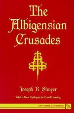 The Albigensian Crusades : Memoirs of a Confederate Soldier - Joseph R. Strayer