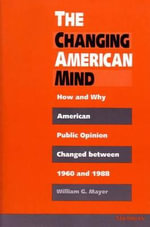 The Changing American Mind : How and Why American Public Opinion Changed Between 1960 and 1988 - William G. Mayer