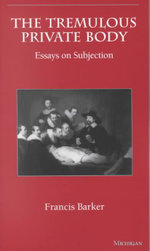 The Tremulous Private Body : Essays on Subjection - Francis Barker