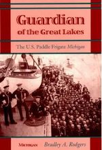 Guardian of the Great Lakes : The U.S.Paddle Frigate