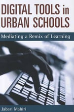 Digital Tools and Urban Schools : Mediating a Remix of Learning - Jabari Mahiri