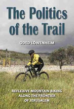 The Politics of the Trail : Reflexive Mountain Biking Along the Frontier of Jerusalem - Oded Lowenheim