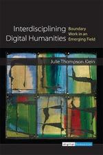 Interdisciplining Digital Humanities : Boundary Work in an Emerging Field - Julie Thompson Klein