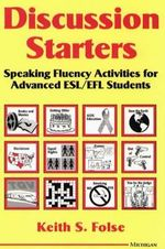 Discussion Starters : Speaking Fluency Activities for Advanced ESL/EFL Students - Keith S. Folse