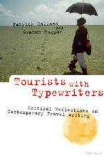 Tourists with Typewriters : Critical Reflections on Contemporary Travel Writing - Patrick Holland