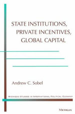 State Institutions, Private Incentives, Global Capital - Andrew Carl Sobel