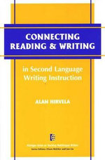 Connecting Reading and Writing in Second Language Writing Instruction : The Michigan Series on Teaching Multilingual Writers - Alan Hirvela