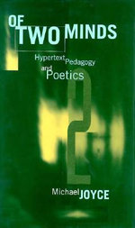 Of Two Minds : Hypertext Pedagogy and Poetics - Michael A. Joyce