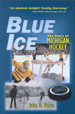 Blue Ice : The Story of Michigan Hockey - John U. Bacon