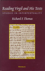 Reading Virgil and His Texts : Studies in Intertextuality - Richard F. Thomas