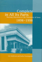 Complete in All Its Parts : Nursing Education at the University of Iowa, 1898-1998 - Lee Anderson