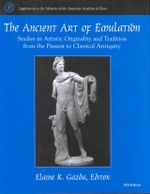 The Ancient Art of Emulation : Studies in Artistic Originality and Tradition from the Present to Classical Antiquity