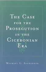 The Case for the Prosecution in the Ciceronian Era :  Personalities and Politics During the Norman Conq... - Michael C. Alexander