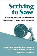 Striving to Save : Creating Policies for Financial Security of Low-Income Families - Margaret S. Sherraden