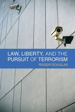 Law, Liberty and the Pursuit of Terrorism - Roger Douglas