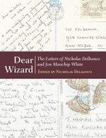 Dear Wizard : The Letters of Nicholas Delbanco and Jon Manchip White - Jon Manchip White