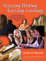 Assessing Writing, Assessing Learning : A Practical Guide for Evaluating and Reporting on Writing Instruction Programs - Dudley W. Reynolds
