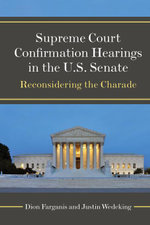Supreme Court Confirmation Hearings in the U.S. Senate : Reconsidering the Charade - Dion Farganis